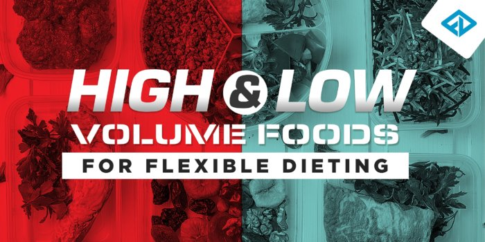High and Low Volume Foods For Flexible Dieting