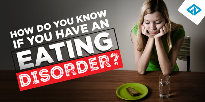Eating Disorders: How Do You Know If You Have One?