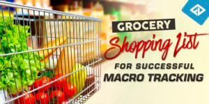 Grocery Shopping List For Successful Macro Tracking