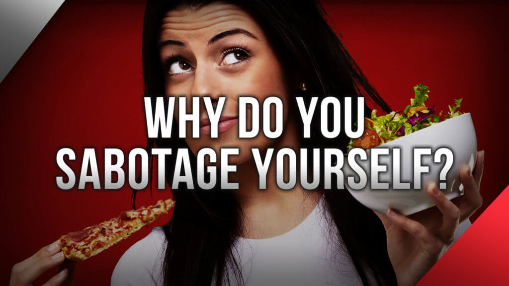 Why Do You Sabotage Yourself?